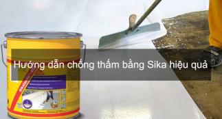 Hướng dẫn chống thấm bằng Sika, chống thấm ngược hiệu quả