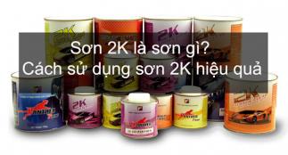 Sơn 2K là sơn gì? Tỉ lệ pha sơn bóng 2k? Phân biệt sơn 1K